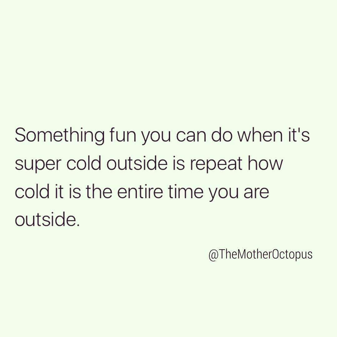 22 Hilarious Cold Weather Memes By Parents Ready To Bust Out The Flip Flops